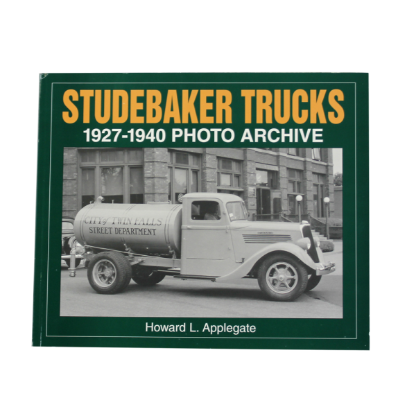 Studebaker Trucks: 1927-1940 Photo Archive